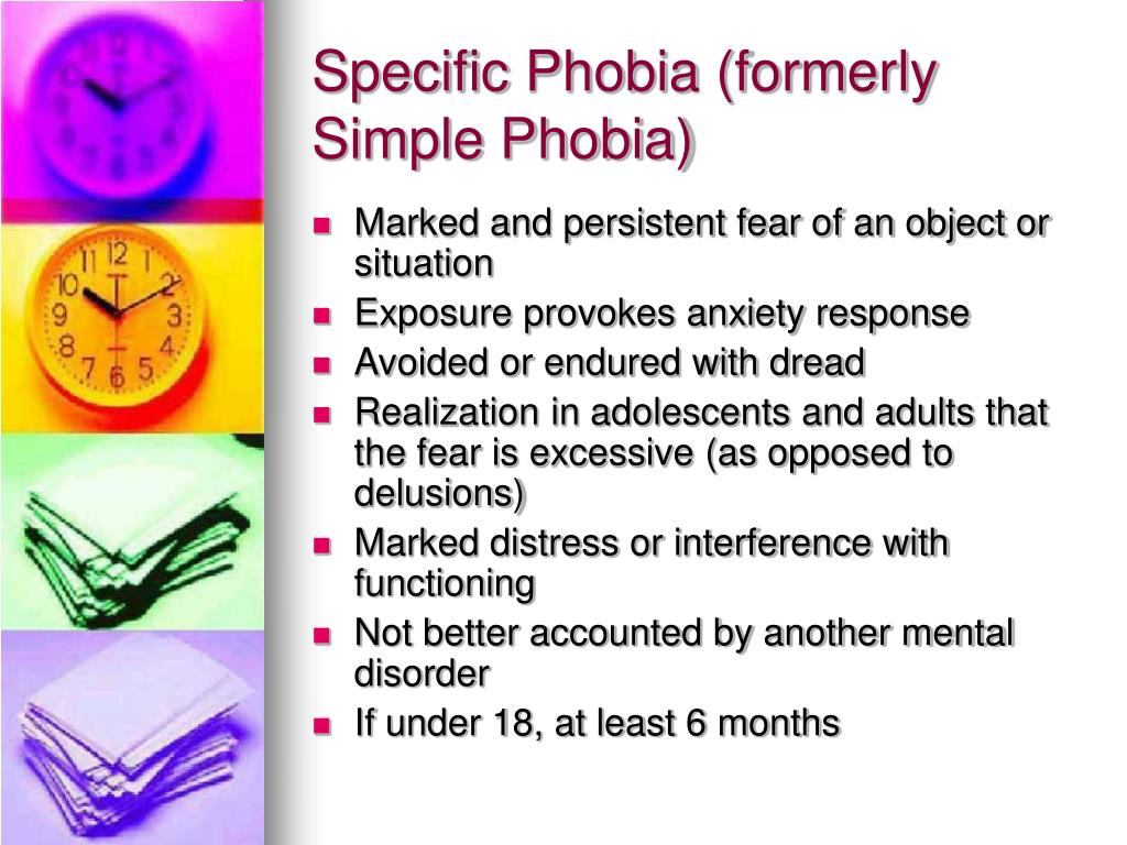 Specific Phobia (formerly Simple Phobia)