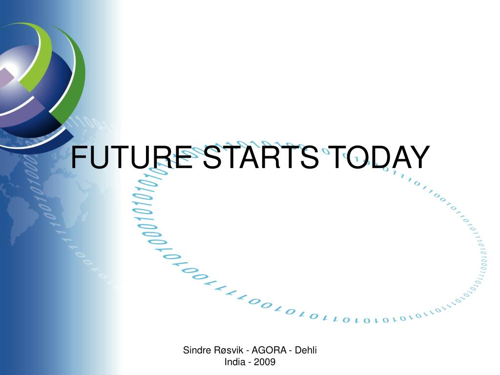 FUTURE STARTS TODAY