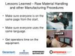 lessons learned raw material handling and other manufacturing procedures