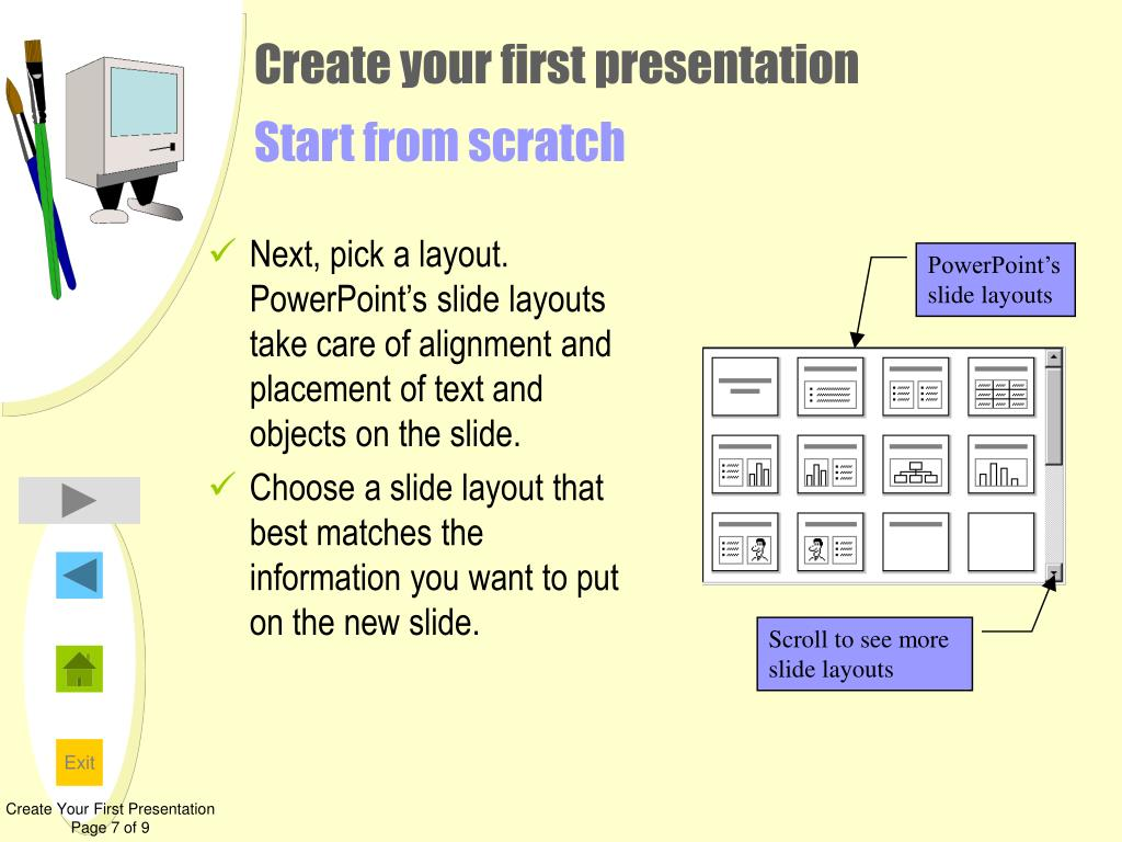 Next, pick a layout. PowerPoint's slide layouts take care of alignment and placement of text and objects on the slide.