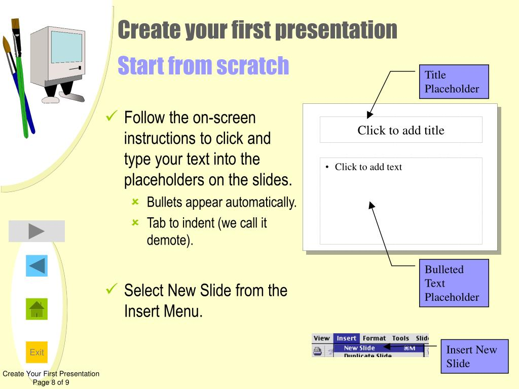 Follow the on-screen instructions to click and type your text into the placeholders on the slides.