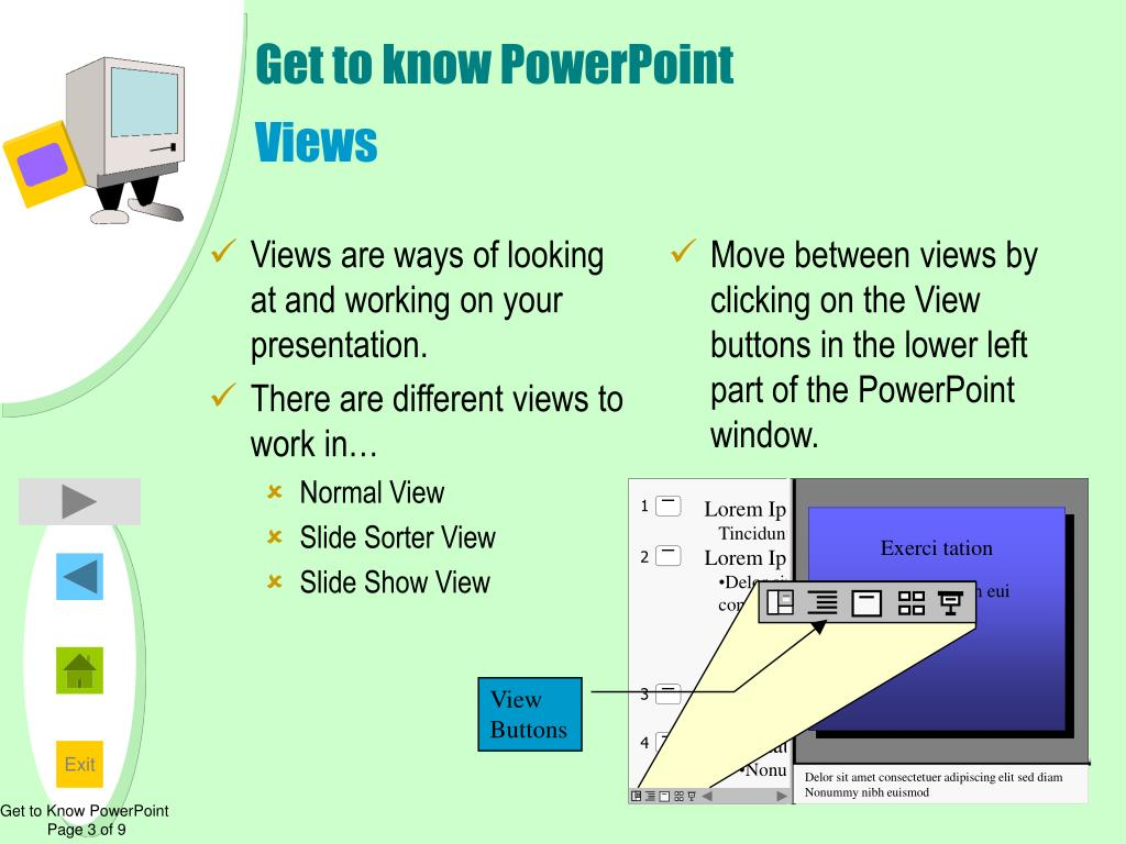 Views are ways of looking at and working on your presentation.