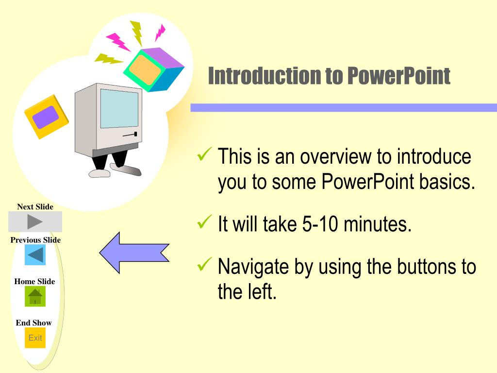 This is an overview to introduce you to some PowerPoint basics.