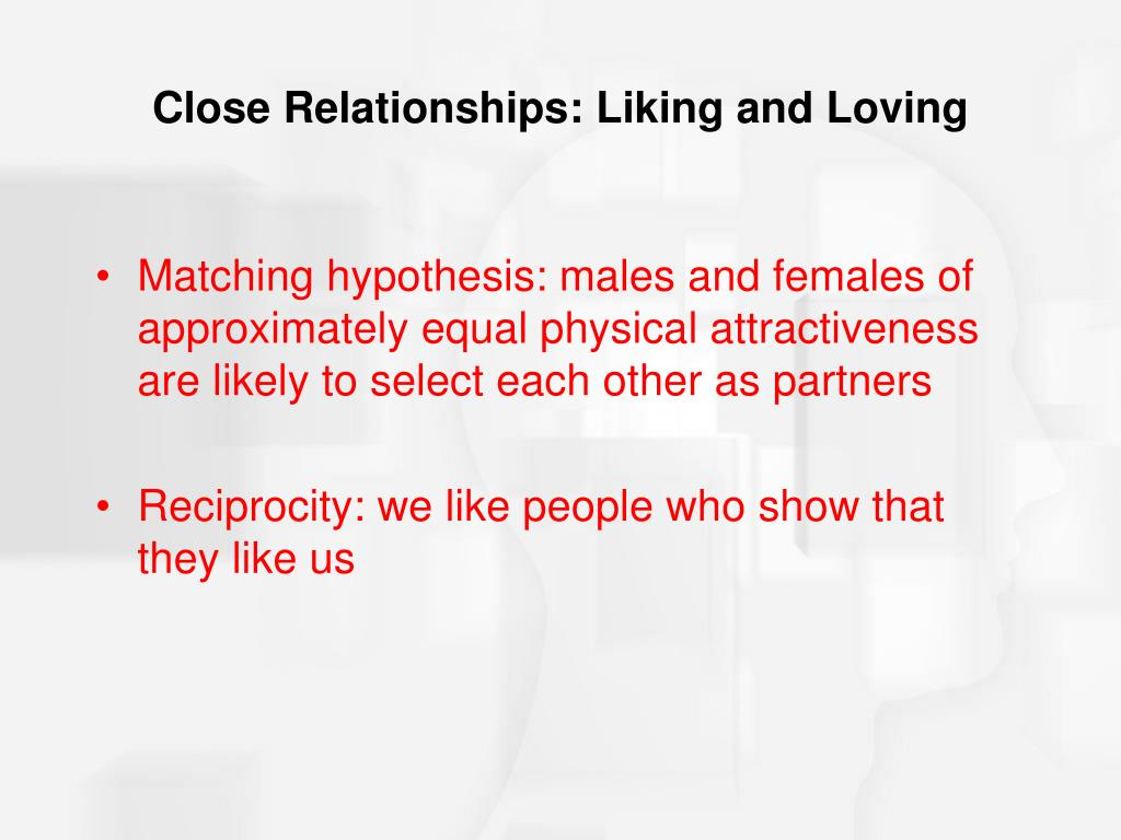 Close Relationships: Liking and Loving