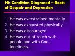 his condition diagnosed roots of despair and depression