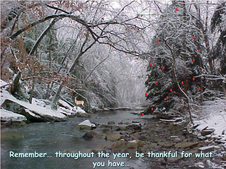 Remember… throughout the year, be thankful for what you have…