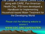 please visit the following website to access it www cdc org safewater