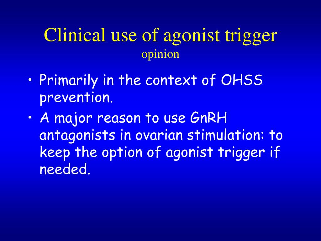 Clinical use of agonist trigger