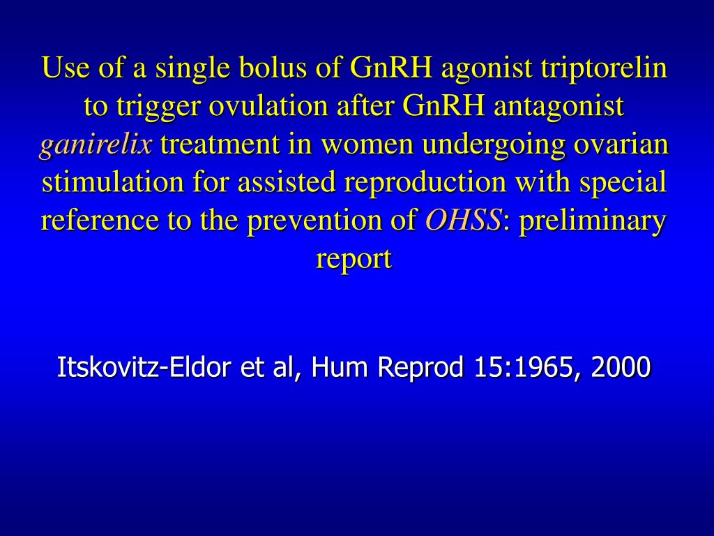 Use of a single bolus of GnRH agonist triptorelin to trigger ovulation after GnRH antagonist