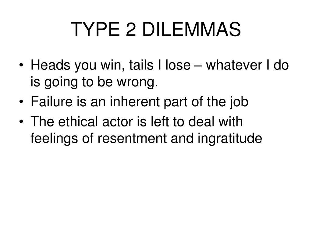 TYPE 2 DILEMMAS