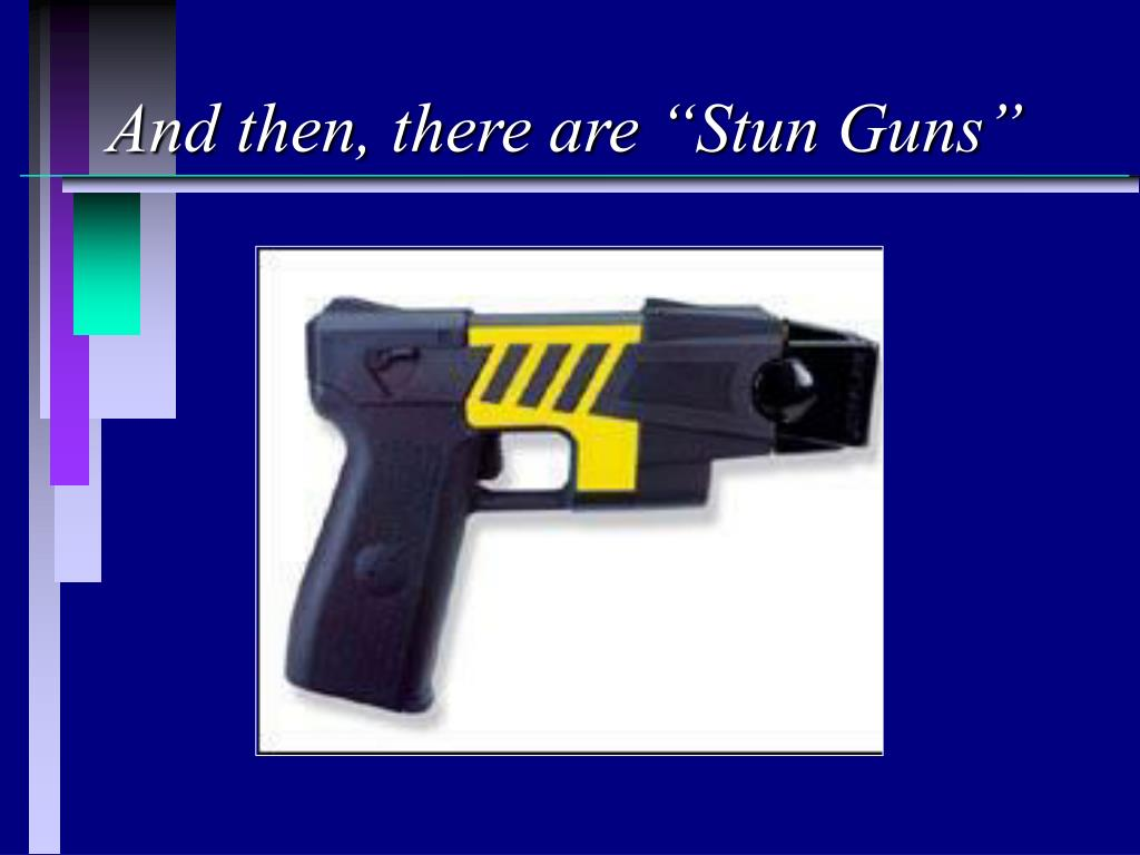 """And then, there are """"Stun Guns"""""""