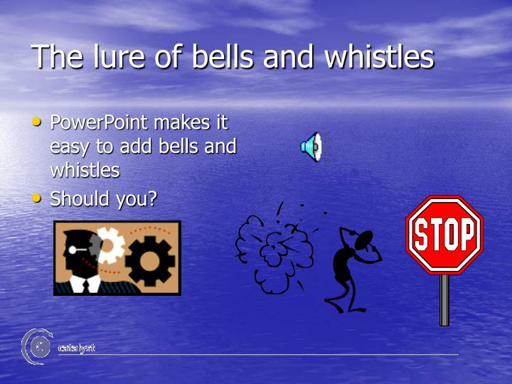 The lure of bells and whistles
