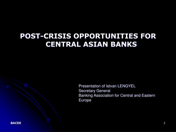 POST-CRISIS OPPORTUNITIES FOR CENTRAL ASIAN BANKS