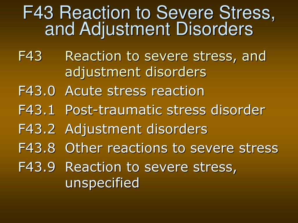F43 Reaction to Severe Stress, and Adjustment Disorders