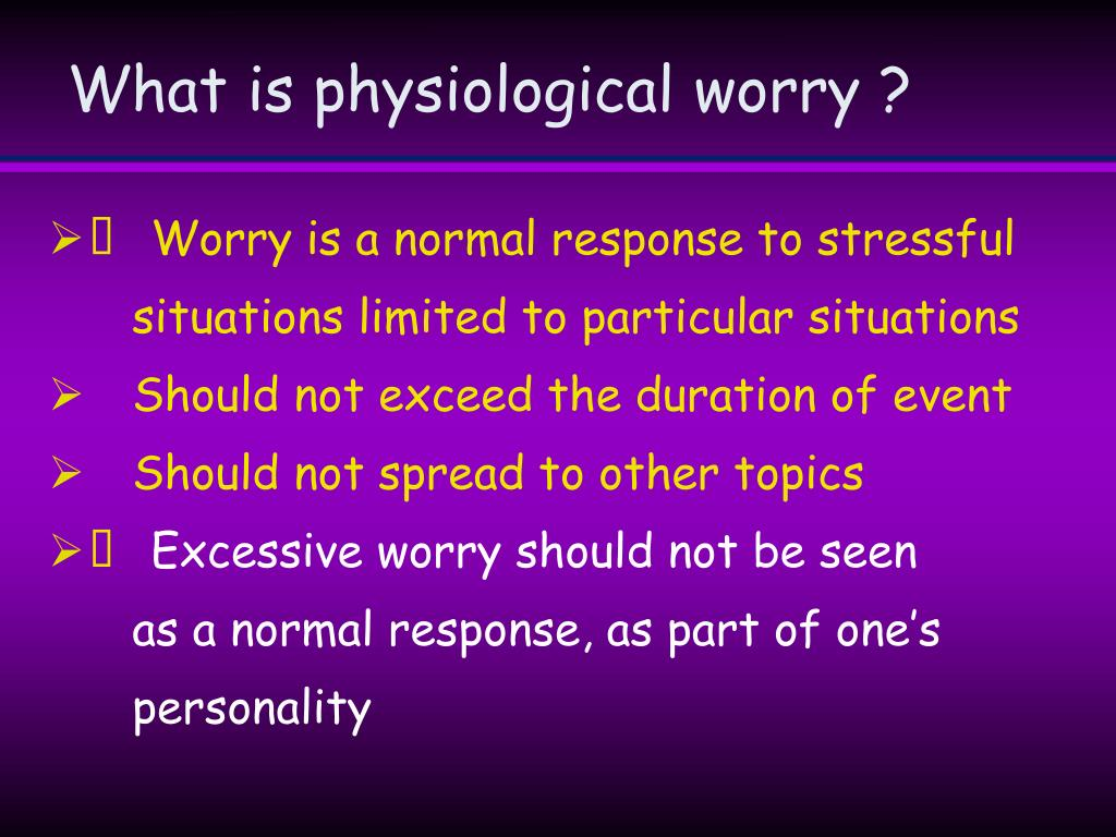 What is physiological worry ?