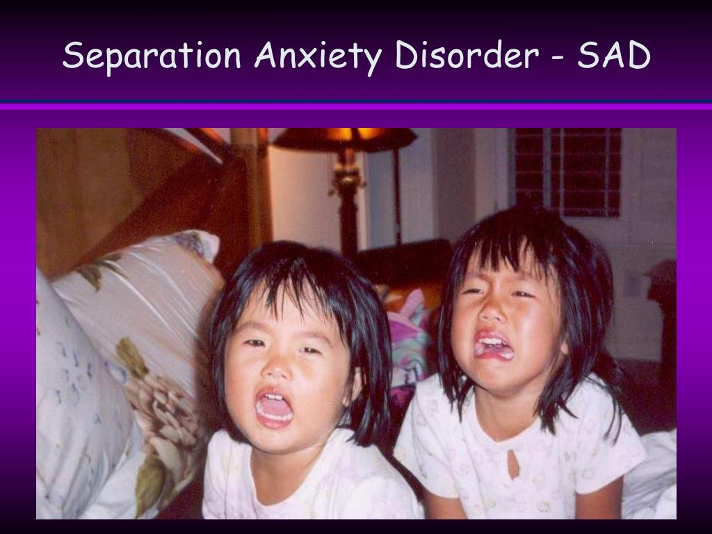 Separation Anxiety Disorder - SAD