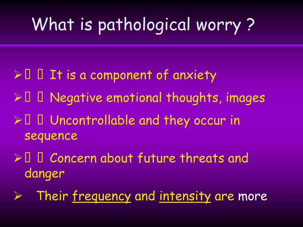 What is pathological worry ?
