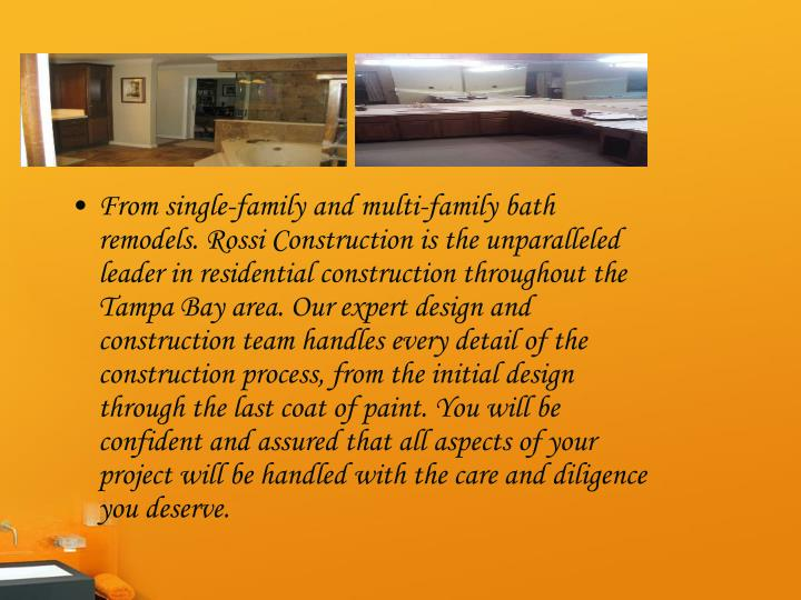 From single-family and multi-family bath remodels. Rossi Construction is the unparalleled leader in ...