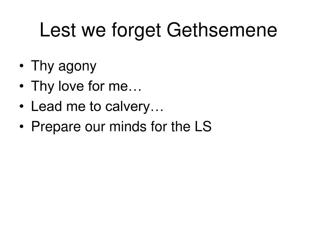 Lest we forget Gethsemene