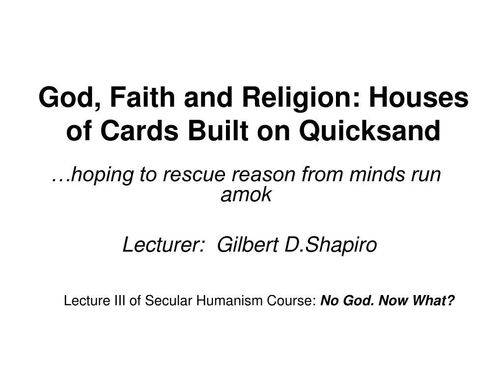 God, Faith and Religion: Houses of Cards Built on Quicksand
