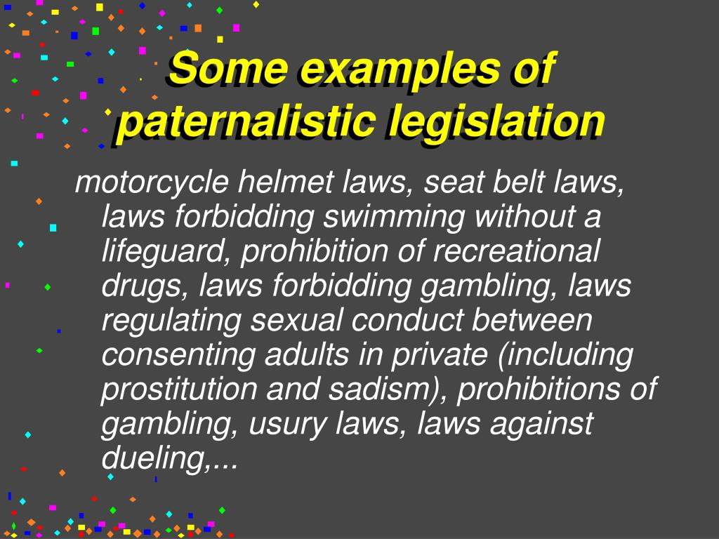 Some examples of paternalistic legislation