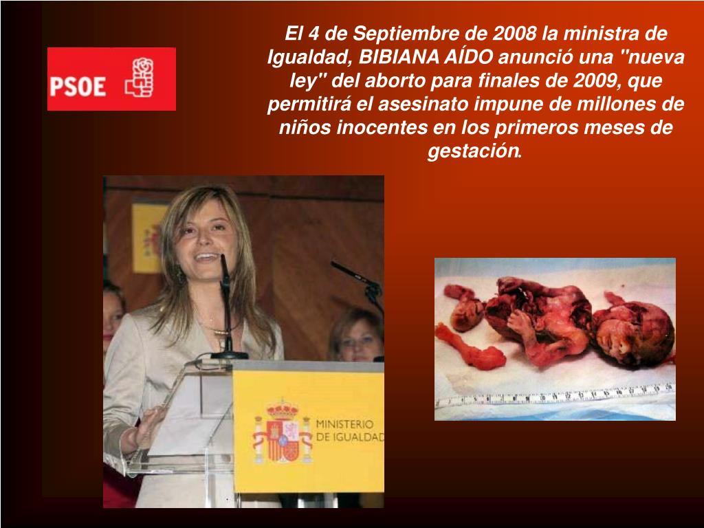 """El 4 de Septiembre de 2008 la ministra de Igualdad, BIBIANA AÍDO anunció una """"nueva ley"""" del aborto para finales de 2009, que permitirá el asesinato impune de millones de niños inocentes en los primeros meses de gestación"""
