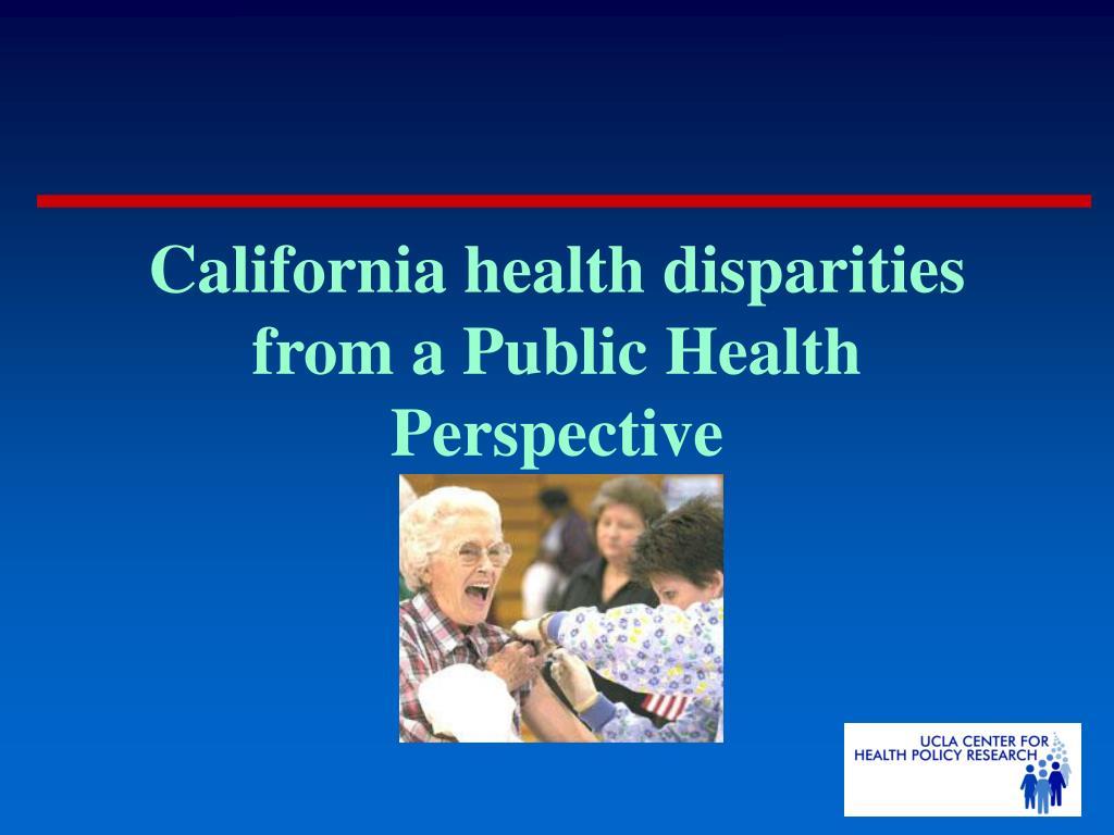 California health disparities from a Public Health Perspective