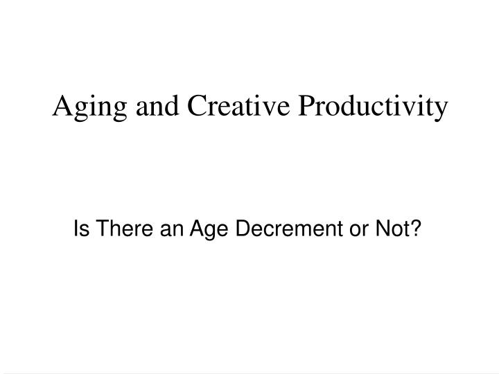 Aging and creative productivity l.jpg