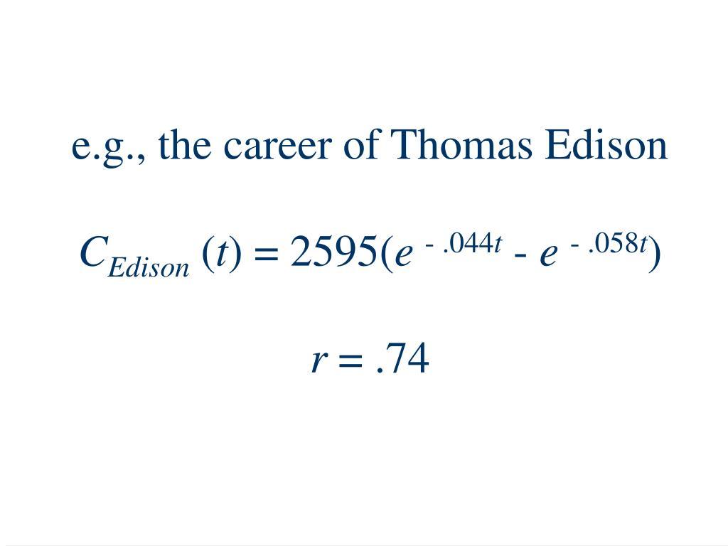 e.g., the career of Thomas Edison