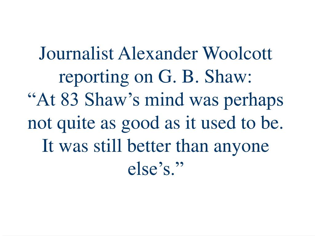 Journalist Alexander Woolcott reporting on G. B. Shaw: