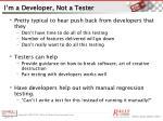 i m a developer not a tester