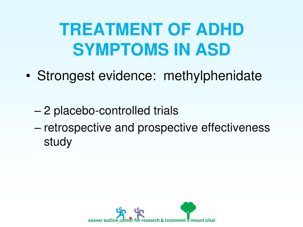TREATMENT OF ADHD SYMPTOMS IN ASD