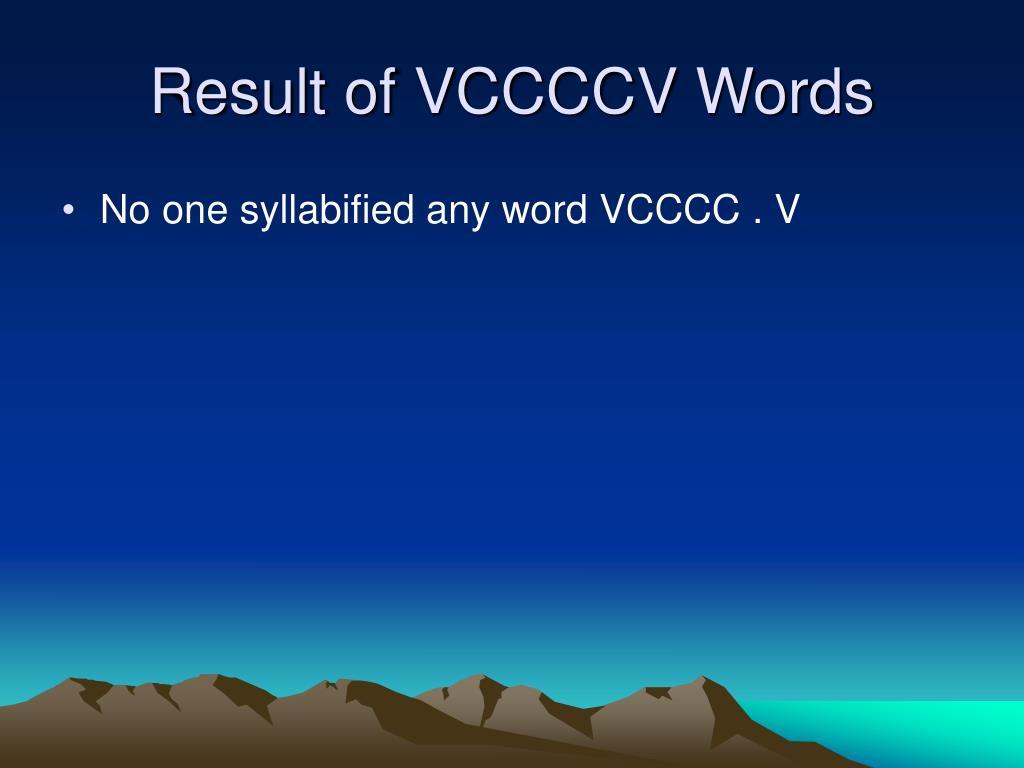 Result of VCCCCV Words