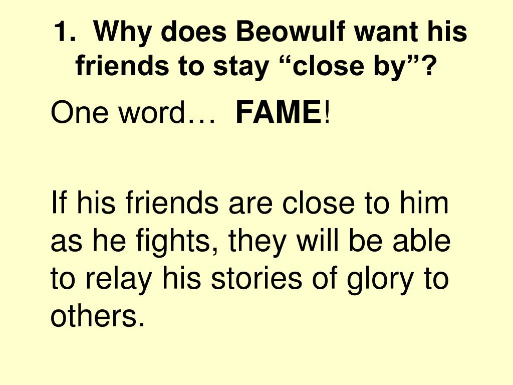 "1.  Why does Beowulf want his friends to stay ""close by""?"