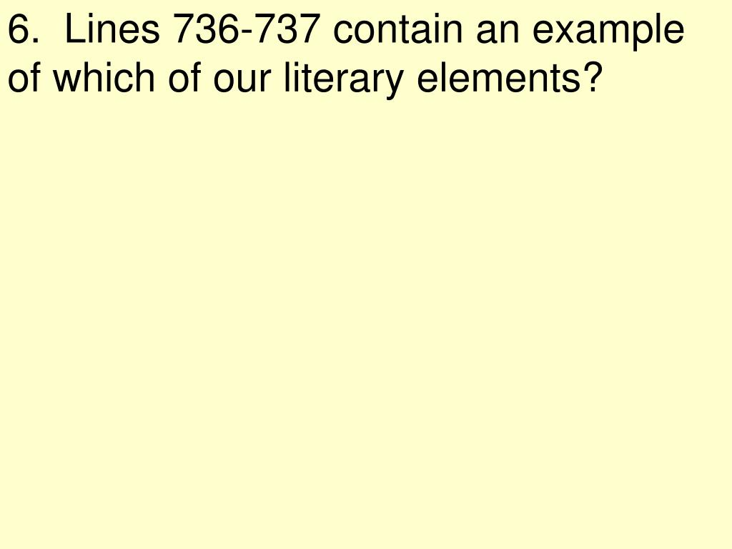 6.  Lines 736-737 contain an example of which of our literary elements?