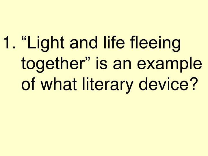Light and life fleeing together is an example of what literary device