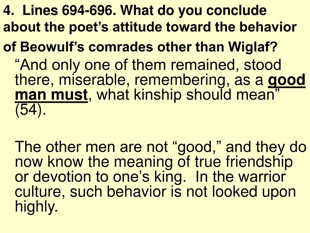 4.  Lines 694-696. What do you conclude about the poet's attitude toward the behavior of Beowulf's comrades other than Wiglaf?