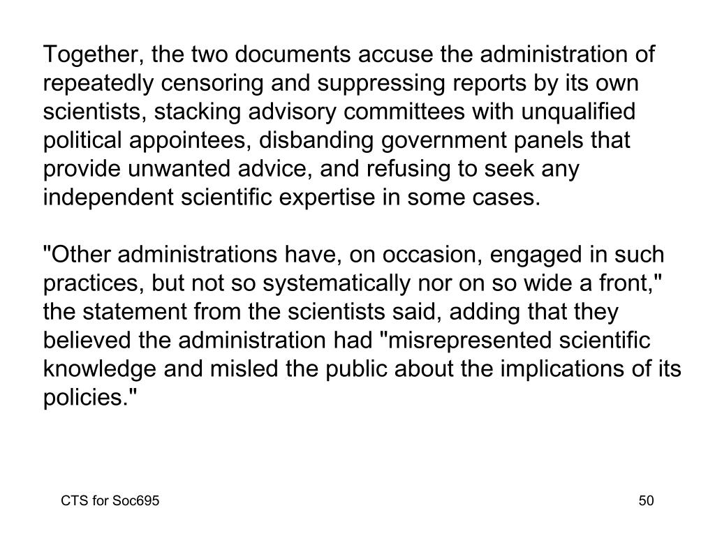 Together, the two documents accuse the administration of repeatedly censoring and suppressing reports by its own scientists, stacking advisory committees with unqualified political appointees, disbanding government panels that provide unwanted advice, and refusing to seek any independent scientific expertise in some cases.
