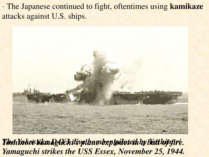 · The Japanese continued to fight, oftentimes using