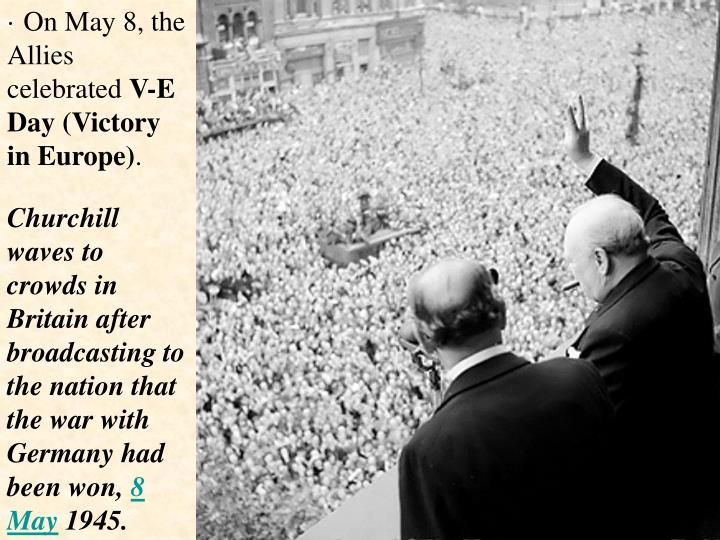 · On May 8, the Allies celebrated