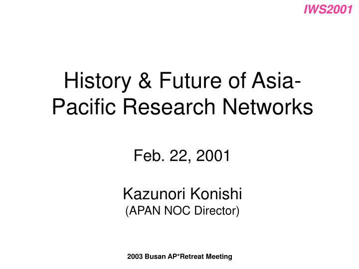 History & Future of Asia-Pacific Research Networks