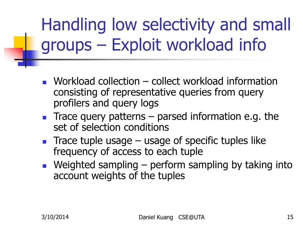 Handling low selectivity and small groups – Exploit workload info