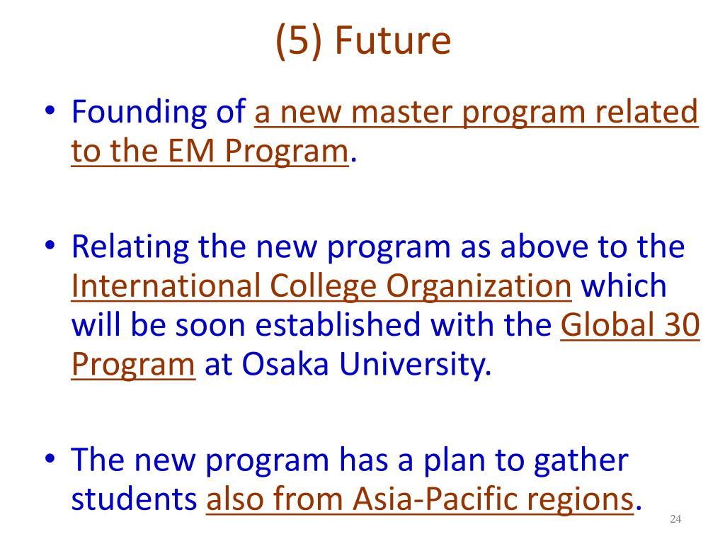 (5) Future