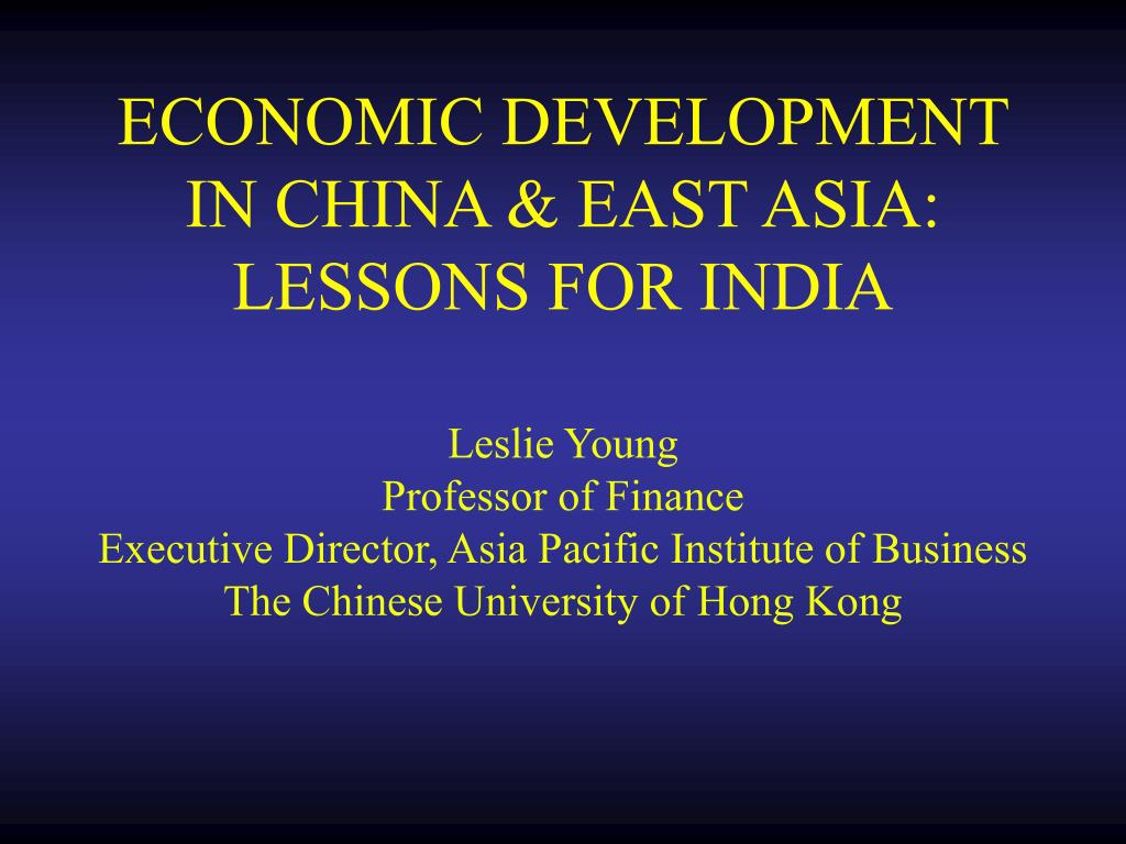 ECONOMIC DEVELOPMENT IN CHINA & EAST ASIA: LESSONS FOR INDIA