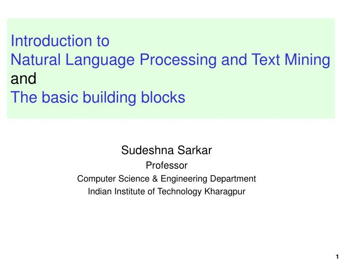 Introduction to natural language processing and text mining and the basic building blocks
