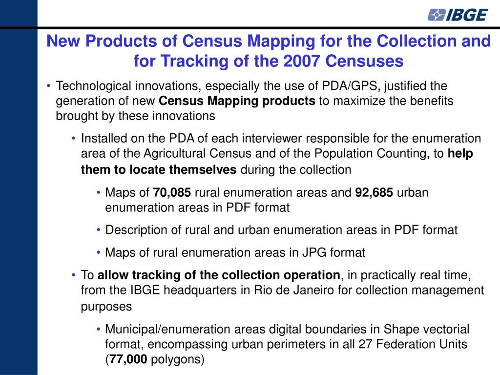 New Products of Census Mapping for the Collection and for Tracking of the 2007 Censuses