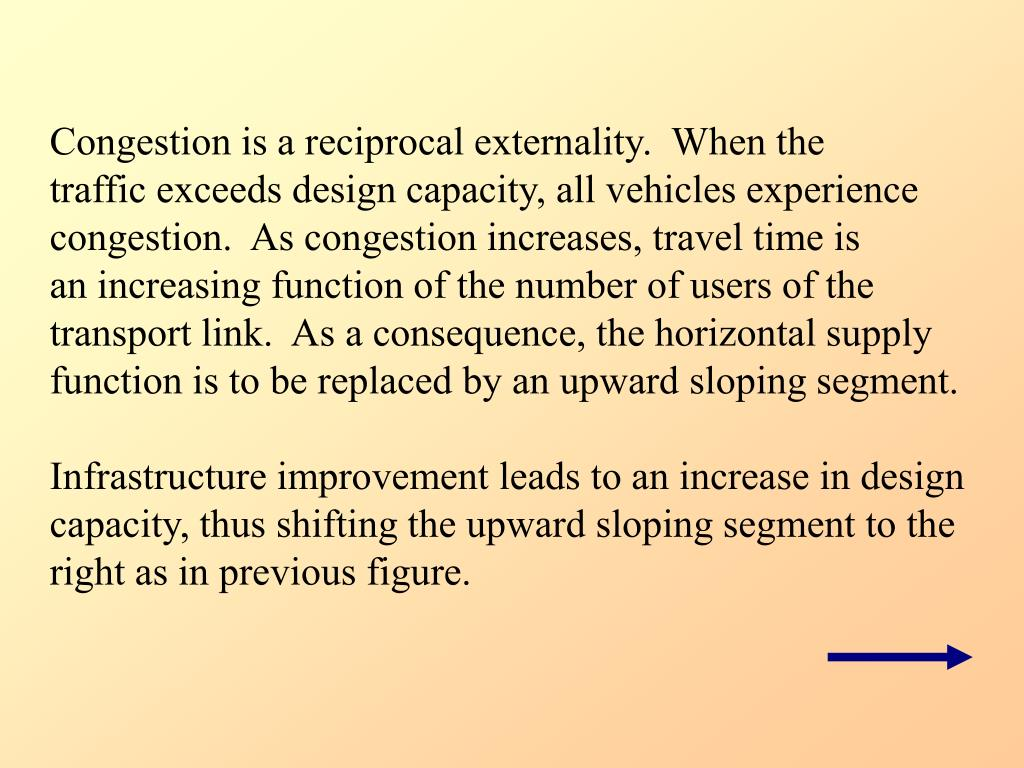 Congestion is a reciprocal externality.  When the