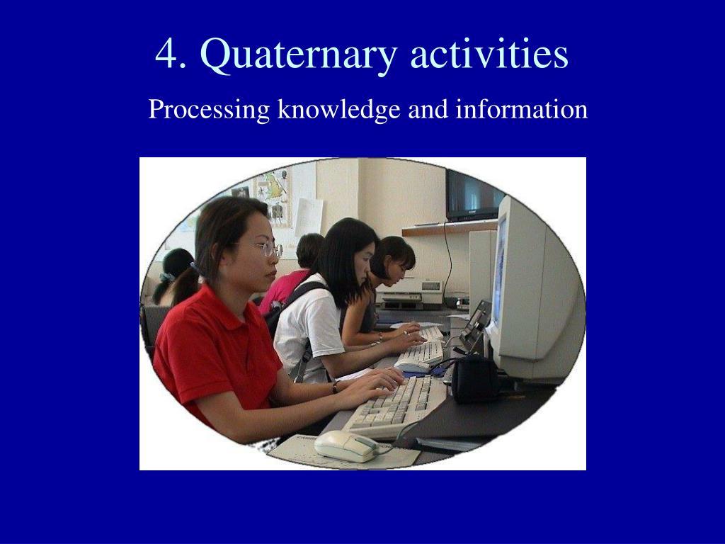 4. Quaternary activities