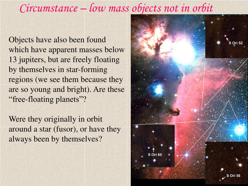 Circumstance – low mass objects not in orbit