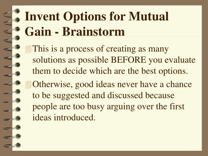 Invent Options for Mutual Gain - Brainstorm